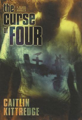 "Book Review: Caitlin Kittredge's ""The Curse of Four"""