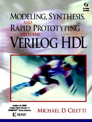 Modeling, Synthesis, and Rapid Prototyping with the Verilog HDL [With (2)]