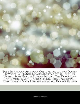 Articles on Lgbt in African American Culture, Including: Down-Low (Sexual Slang), Noah's ARC (TV Series), Tongues Untied, Same Gender Loving, Beyond the Down Low, One More River to Cross, Punks (Film)