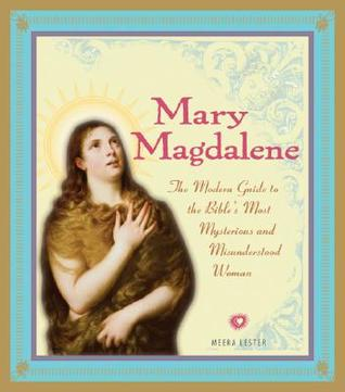 Mary Magdalene: The Modern Guide to the Bible's Most Mysterious And Misunderstood Woman