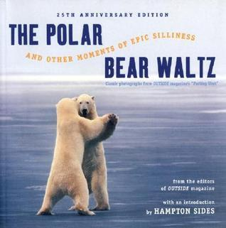 "The Polar Bear Waltz and Other Moments of Epic Silliness: Comic Classics from Outside Magazine's ""Parting Shots"""