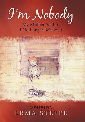 I'm Nobody: My Mother Said It; I No Longer Believe It