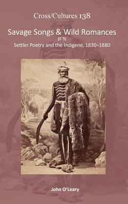Savage Songs & Wild Romances: Settler Poetry and the Indigene, 1830-1880