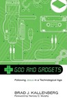 God And Gadgets: Following Jesus In A Technological World