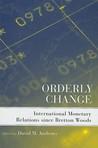 Orderly Change: International Monetary Relations Since Bretton Woods