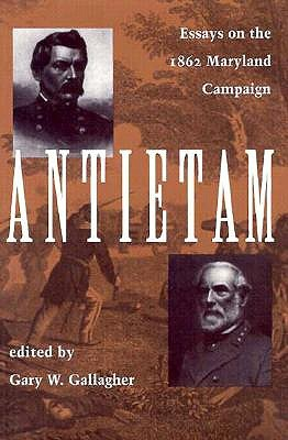 Antietam: Essays on the 1862 Maryland Campaign