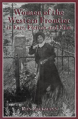 Women of the Western Frontier in Face, Fiction and Film