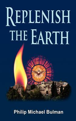 Replenish the Earth by Philip Bulman