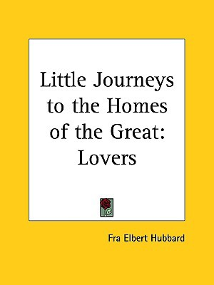 Little Journeys to the Homes of the Great Vol. 13: Great Lovers
