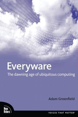 Everyware: The Dawning Age of Ubiquitous Computing
