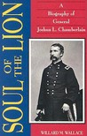 Soul of the Lion: A Biography of General Joshua L. Chamberlain