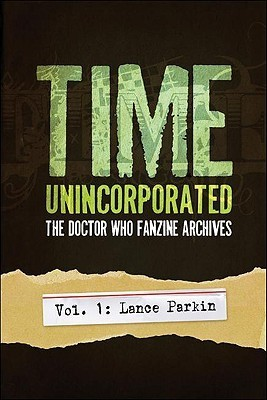 Time, Unincorporated 1: The Doctor Who Fanzine Archives: Lance Parkin