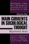 Main Currents in Sociological Thought: Montesquieu, Comte, Marx, deTocqueville, and the Sociologists and the Revolution of 1848