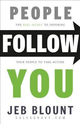 People Follow You: The Real Secret to Inspiring Your Team to Take Action