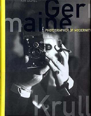 Germaine Krull: Photographer of Modernity