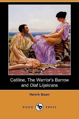 Catiline/The Warrior's Barrow/Olaf Liljekrans