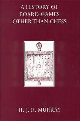 A History Of Board Games Other Than Chess by Harold J.R. Murray