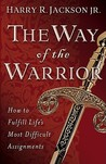 Way of the Warrior, The: How to Fulfill Life's Most Difficult Assignments