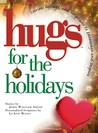 Hugs for the Holidays: Stories, Sayings, and Scriptures to Encourage and Inspire