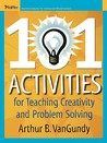 101 Activities for Teaching Creativity and Problem Solving
