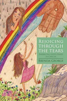 Rejoicing Through the Tears by Brenda George