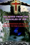 Released from the Shackles of Sin: An Exposition of Paul's Epistle to the Galatians