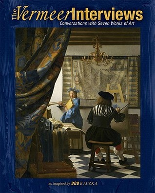 The Vermeer Interviews by Bob Raczka