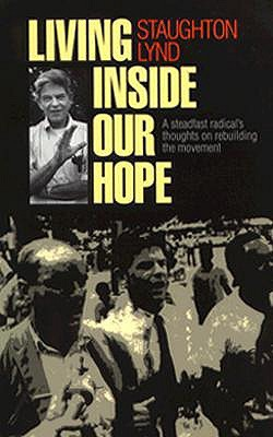 Living Inside Our Hope: A Steadfast Radical's Thoughts on Rebuilding the Movement
