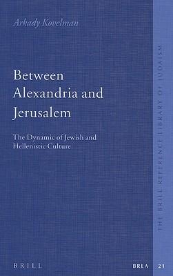 Between Alexandria and Jerusalem by Arkady B. Kovelman