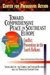 Toward Comprehensive Peace In Southeast Europe: Conflict Prevention In The South Balkans: Report Of The South Balkans Working Group Of The Council On Foreign Relations, Center For Preventive Action
