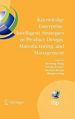 Knowledge Enterprise: Intelligent Strategies in Product Design, Manufacturing, and Management: Proceedings of Prolamat 2006, Ifip Tc5, International Conference, June 15-17 2006, Shanghai, China