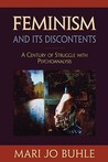 Feminism and Its Discontents: A Century of Struggle with Psychoanalysis