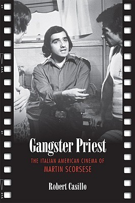 Gangster Priest: The Italian American Cinema of Martin Scorsese