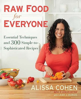 Ebook Raw Food for Everyone: Essential Techniques and 300 Simple-to-Sophisticated Recipes by Alissa Cohen TXT!