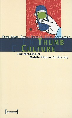 Thumb Culture: The Meaning of Mobile Phones for Society