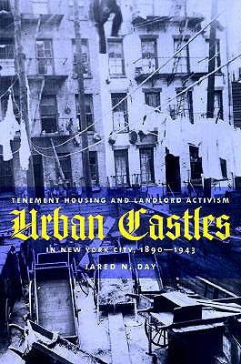Urban Castles: Tenement Housing and Landlord Activism in New York City, 1890-1943