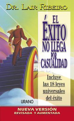 El Exito No Llega Por Casualidad by Lair Ribeiro
