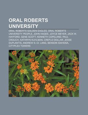 Oral Roberts University: Oral Roberts Golden Eagles, Oral Roberts University People, John Hagee, Joyce Meyer, Jack W. Hayford, Gene Scott