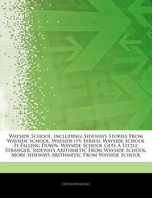 Articles on Wayside School, Including: Sideways Stories from Wayside School, Wayside (TV Series), Wayside School Is Falling Down, Wayside School Gets a Little Stranger, Sideways Arithmetic from Wayside School