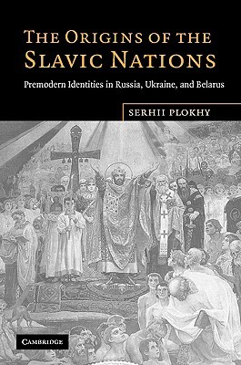 The Origins of the Slavic Nations by Serhii Plokhy