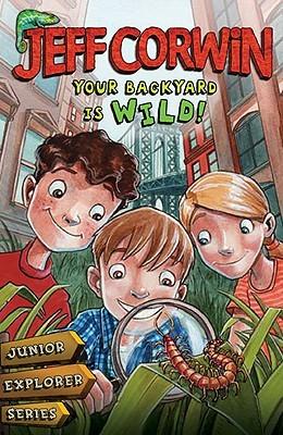 Your Backyard Is Wild (Junior Explorer, #1)