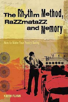 The Rhythm Method, Razzmatazz and Memory by Keith Flynn