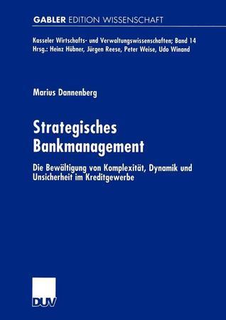Strategisches Bankmanagement: Die Bewaltigung Von Komplexitat, Dynamik Und Unsicherheit Im Kreditgewerbe
