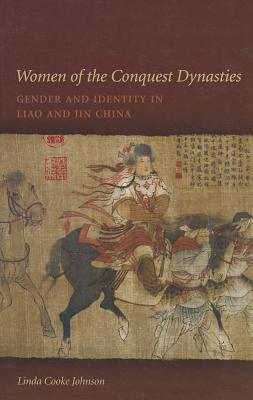 Women of the Conquest Dynasties: Gender and Identity in Liao and Jin China