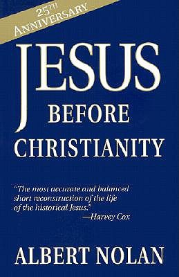 Jesus before Christianity by Albert Nolan