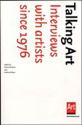 Talking Art: Interviews with Artists Since 1976