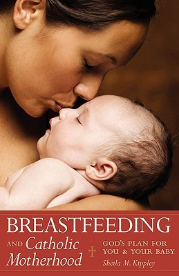 Breastfeeding and Catholic Motherhood: God's Plan for You and Your Baby