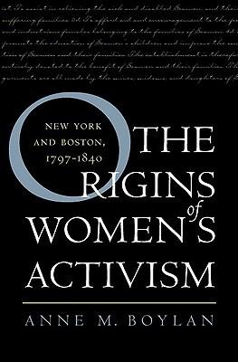 The Origins of Women's Activism: New York and Boston, 1797-1840
