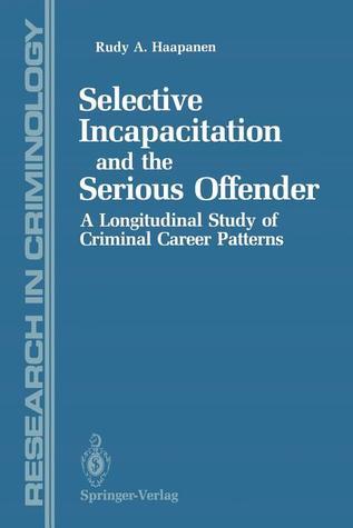 Selective Incapacitation and the Serious Offender: A Longitudinal Study of Criminal Career Patterns