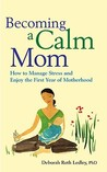 Becoming a Calm Mom: How to Manage Stress and Enjoy the First Year of Motherhood